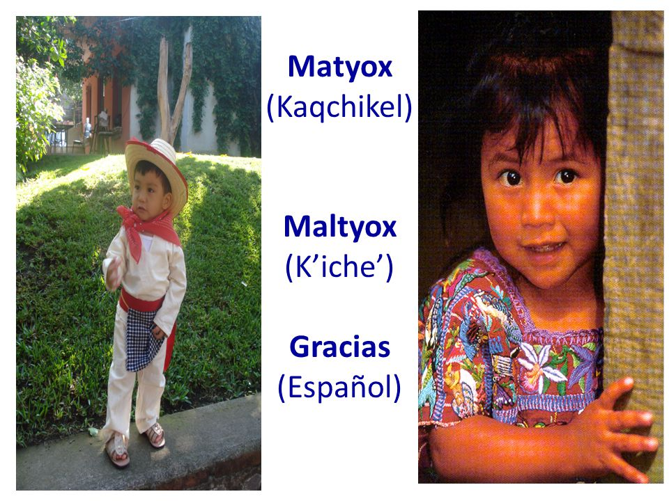 Matyox (Kaqchikel) Maltyox (Kiche) Gracias (Español)