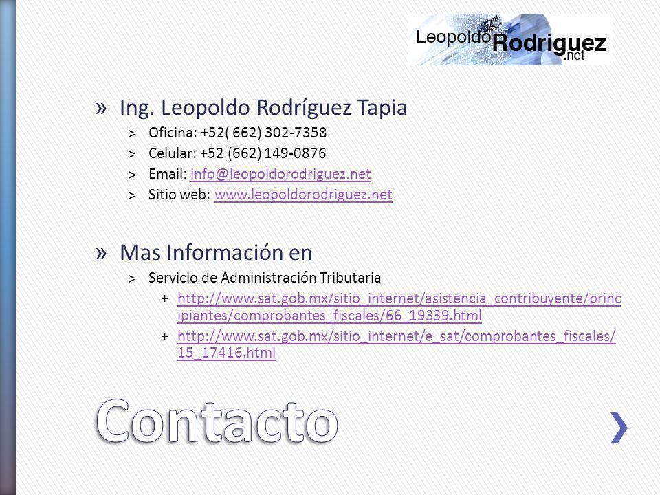 » Ing. Leopoldo Rodríguez Tapia ˃Oficina: +52( 662) 302-7358 ˃Celular: +52 (662) 149-0876 ˃Email: info@leopoldorodriguez.netinfo@leopoldorodriguez.net