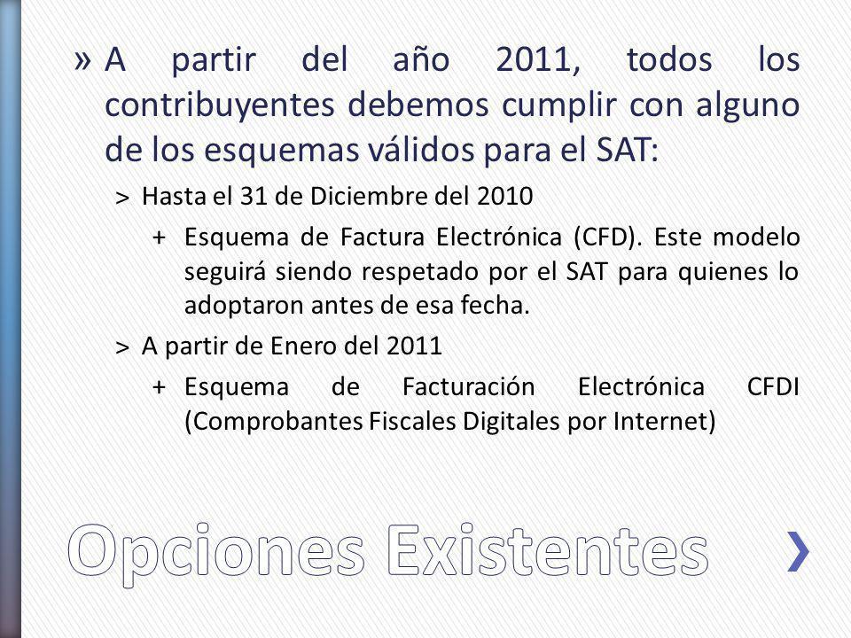 » A partir del año 2011, todos los contribuyentes debemos cumplir con alguno de los esquemas válidos para el SAT: ˃Hasta el 31 de Diciembre del 2010 +