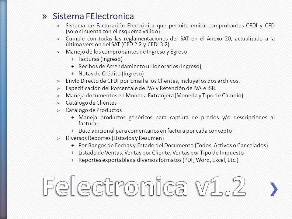 » Sistema FElectronica ˃Sistema de Facturación Electrónica que permite emitir comprobantes CFDI y CFD (solo si cuenta con el esquema válido) ˃Cumple c