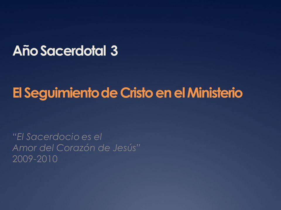 Año Sacerdotal 3 El Seguimiento de Cristo en el Ministerio El Sacerdocio es el Amor del Corazón de Jesús 2009-2010