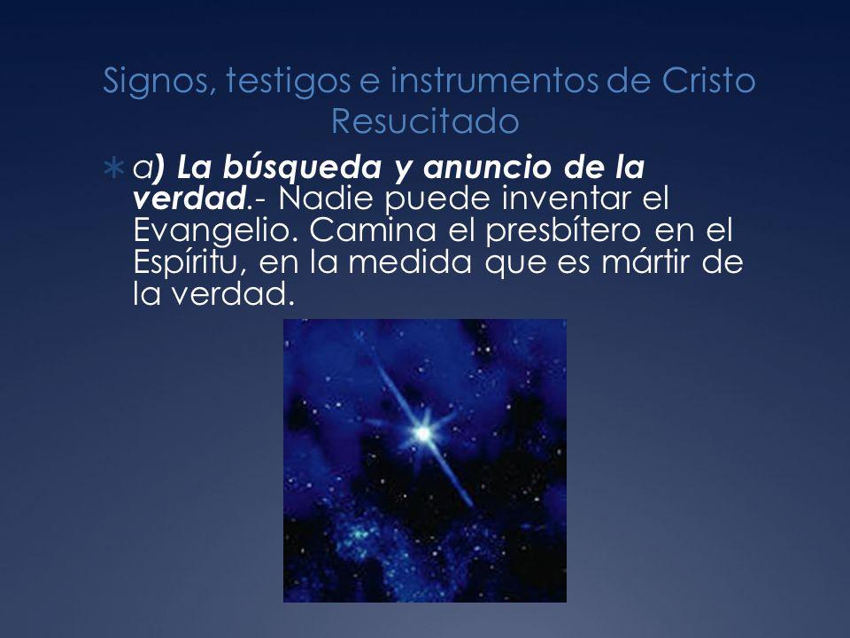 Signos, testigos e instrumentos de Cristo Resucitado a ) La búsqueda y anuncio de la verdad.- Nadie puede inventar el Evangelio.