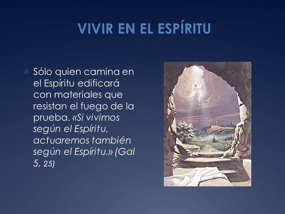 VIVIR EN EL ESPÍRITU Sólo quien camina en el Espíritu edificará con materiales que resistan el fuego de la prueba.