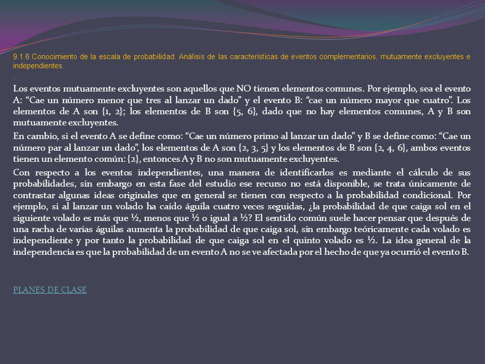 9.1.6 Conocimiento de la escala de probabilidad. Análisis de las características de eventos complementarios, mutuamente excluyentes e independientes..