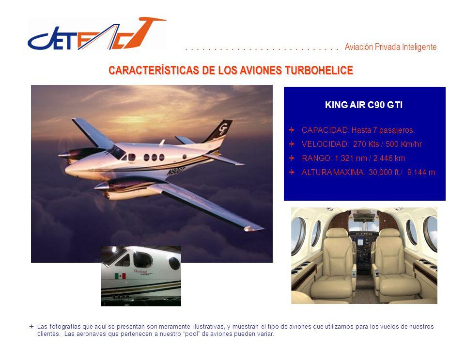CARACTERÍSTICAS DE LOS AVIONES TURBOHELICE KING AIR C90 GTI CAPACIDAD: Hasta 7 pasajeros.