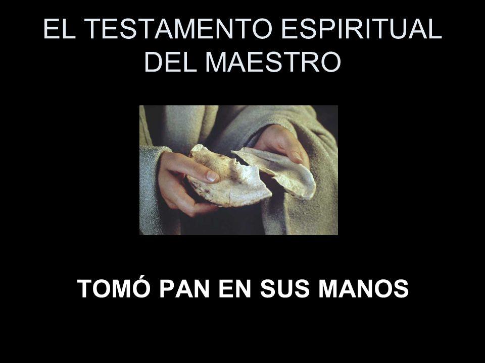 EL TESTAMENTO ESPIRITUAL DEL MAESTRO TOMÓ PAN EN SUS MANOS