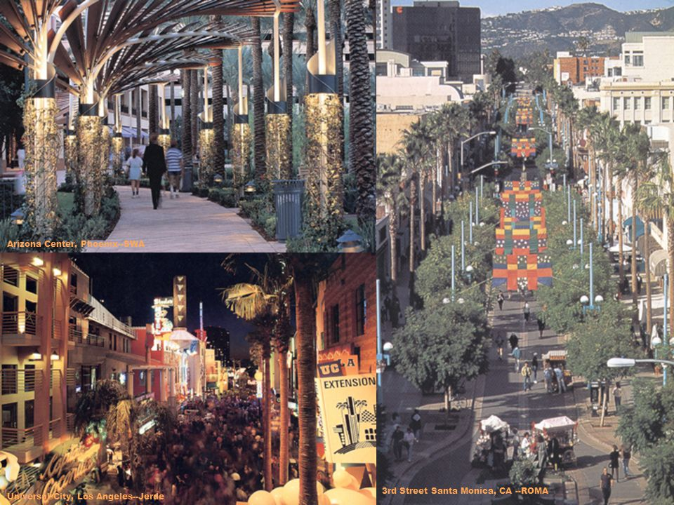Arizona Center, Phoenix--SWA Universal City, Los Angeles--Jerde 3rd Street Santa Monica, CA --ROMA