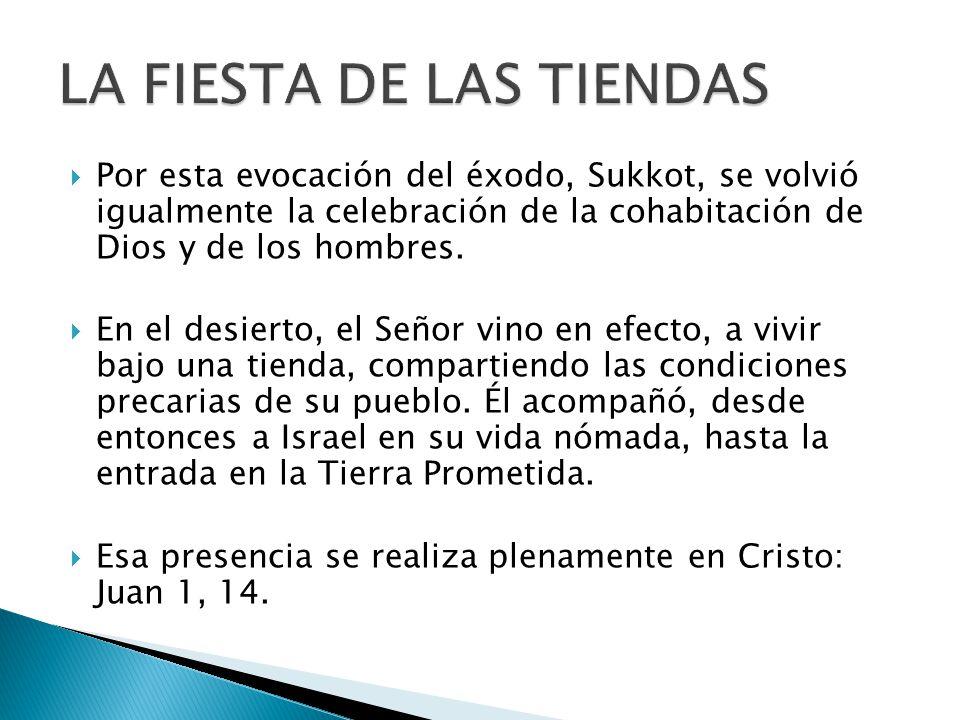 Por esta evocación del éxodo, Sukkot, se volvió igualmente la celebración de la cohabitación de Dios y de los hombres.