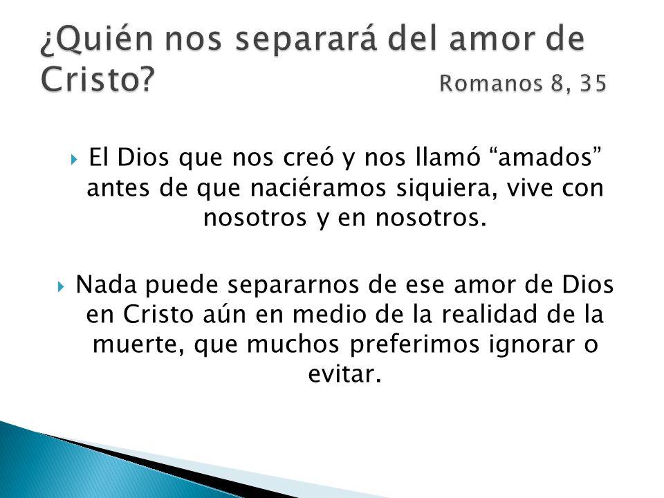 El Dios que nos creó y nos llamó amados antes de que naciéramos siquiera, vive con nosotros y en nosotros.