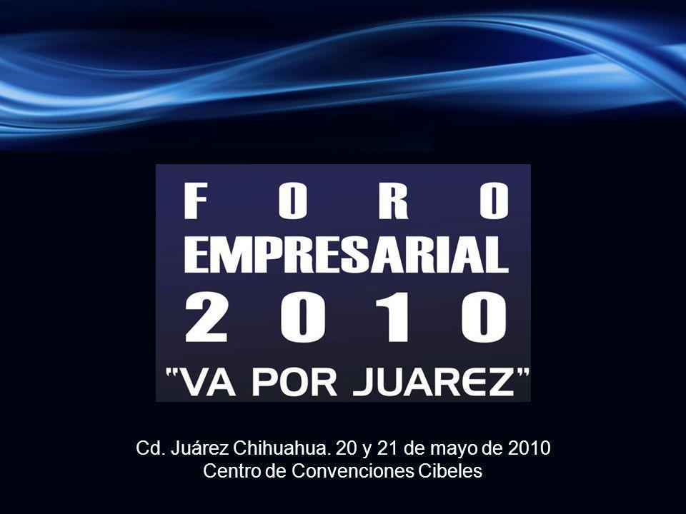 Cd. Juárez Chihuahua. 20 y 21 de mayo de 2010 Centro de Convenciones Cibeles
