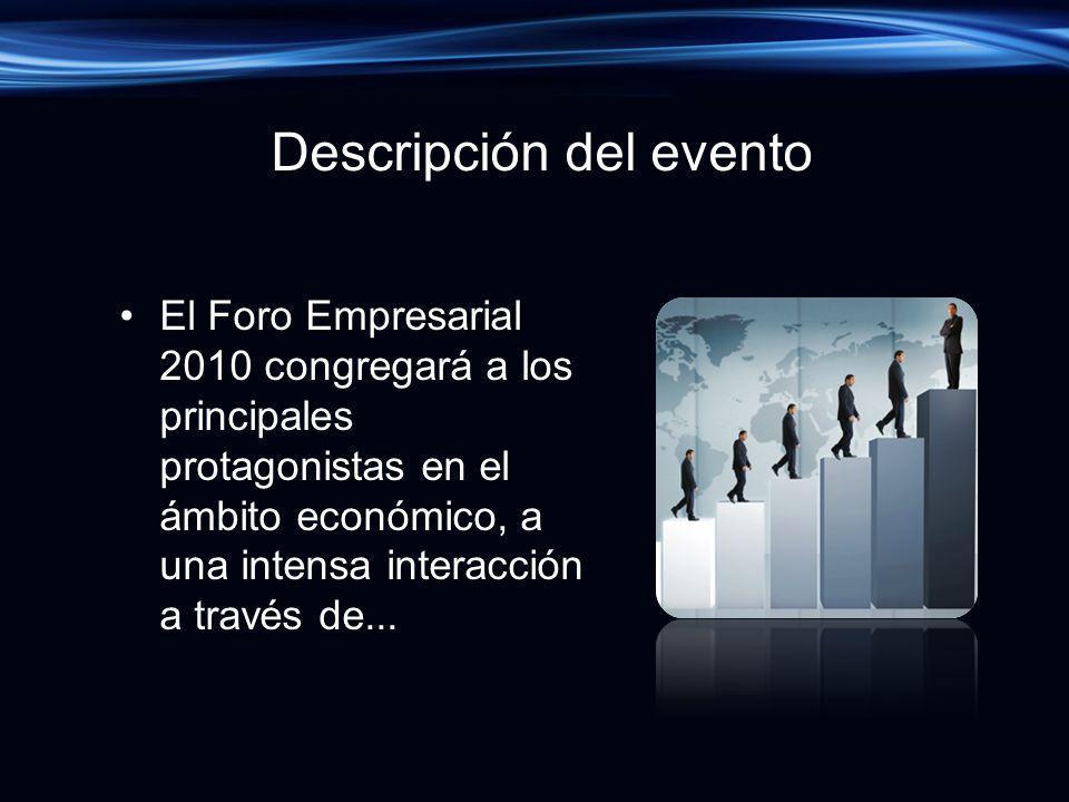 Descripción del evento El Foro Empresarial 2010 congregará a los principales protagonistas en el ámbito económico, a una intensa interacción a través