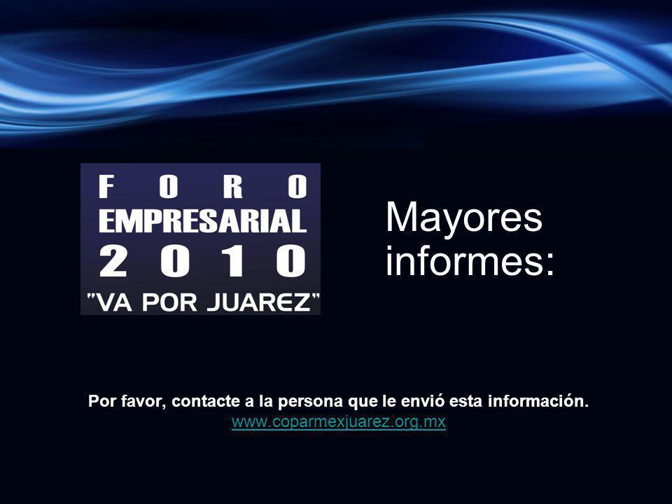 Por favor, contacte a la persona que le envió esta información. www.coparmexjuarez.org.mx www.coparmexjuarez.org.mx Mayores informes: