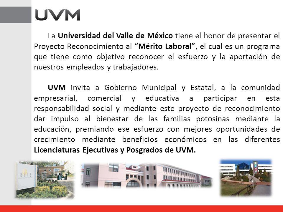 La Universidad del Valle de México tiene el honor de presentar el Proyecto Reconocimiento al Mérito Laboral, el cual es un programa que tiene como objetivo reconocer el esfuerzo y la aportación de nuestros empleados y trabajadores.