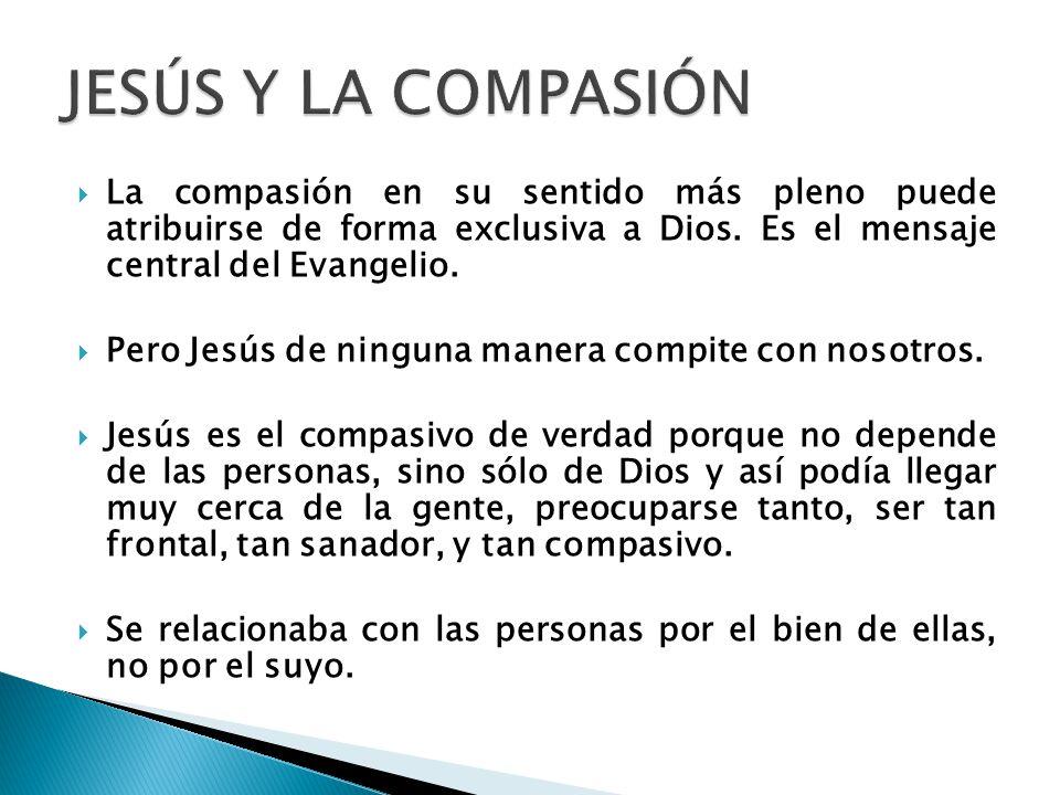 La compasión en su sentido más pleno puede atribuirse de forma exclusiva a Dios.