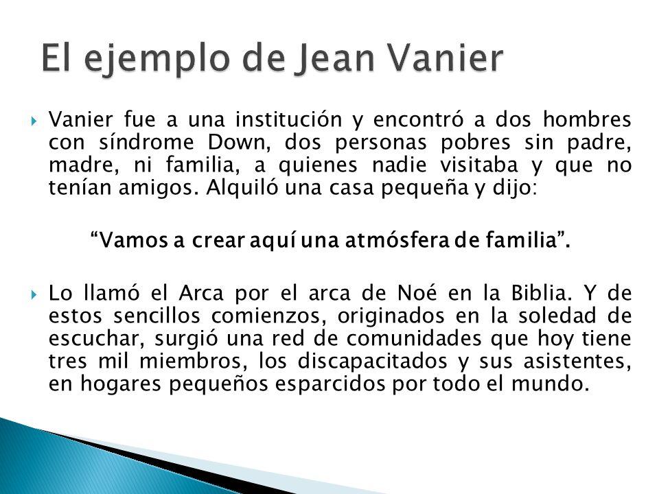Vanier fue a una institución y encontró a dos hombres con síndrome Down, dos personas pobres sin padre, madre, ni familia, a quienes nadie visitaba y que no tenían amigos.