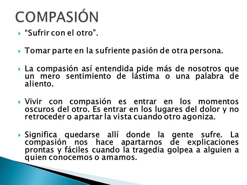 Sufrir con el otro.Tomar parte en la sufriente pasión de otra persona.