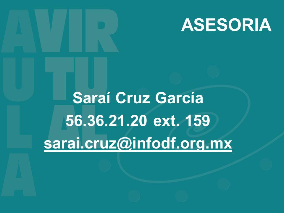 ASESORIA Saraí Cruz García 56.36.21.20 ext. 159 sarai.cruz@infodf.org.mx