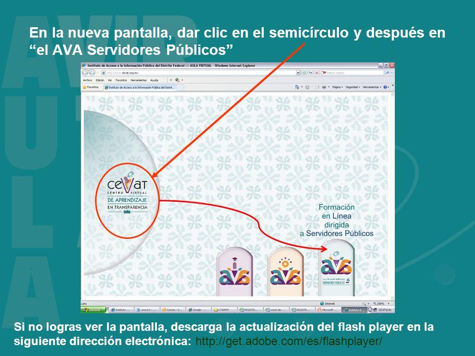 En la nueva pantalla, dar clic en el semicírculo y después en el AVA Servidores Públicos Si no logras ver la pantalla, descarga la actualización del flash player en la siguiente dirección electrónica: http://get.adobe.com/es/flashplayer/