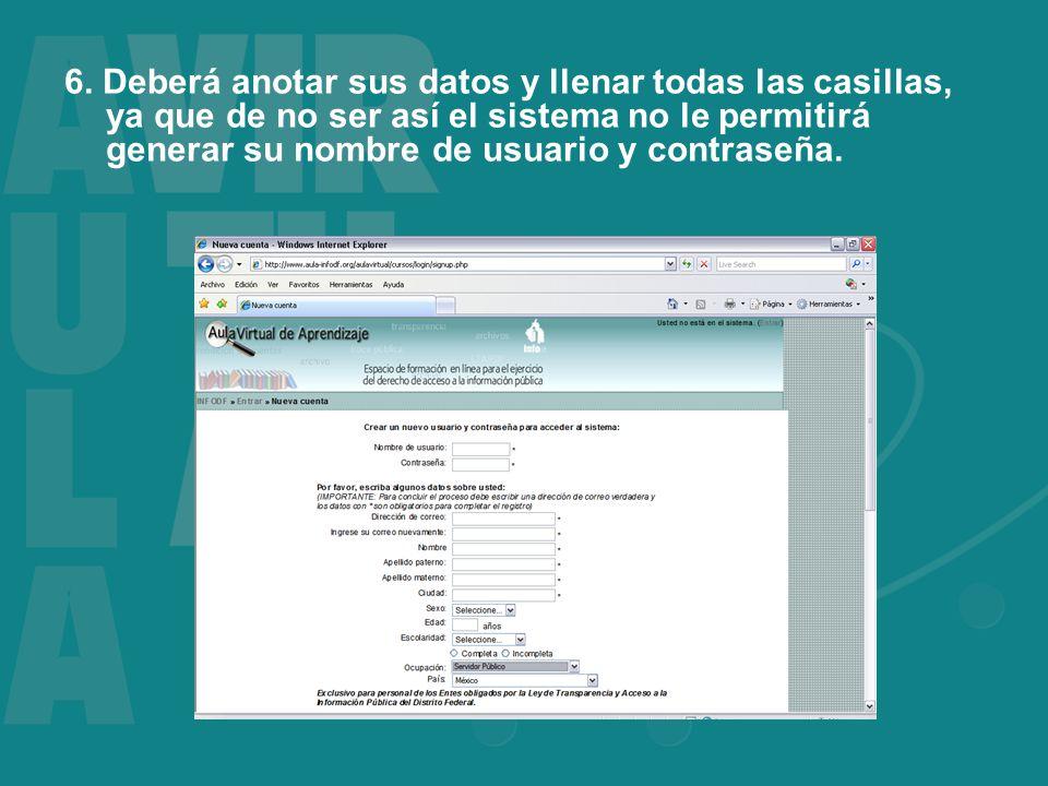 6. Deberá anotar sus datos y llenar todas las casillas, ya que de no ser así el sistema no le permitirá generar su nombre de usuario y contraseña.