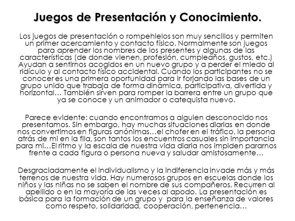Juegos de Presentación y Conocimiento. Los juegos de presentación o rompehielos son muy sencillos y permiten un primer acercamiento y contacto físico.