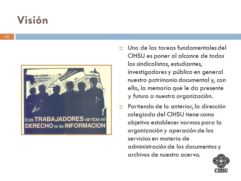 Visión Una de las tareas fundamentales del CIHSU es poner al alcance de todos los sindicalistas, estudiantes, investigadores y público en general nues