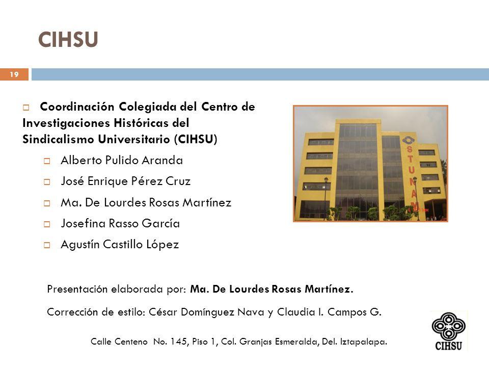 CIHSU Coordinación Colegiada del Centro de Investigaciones Históricas del Sindicalismo Universitario (CIHSU) 19 Alberto Pulido Aranda José Enrique Pér