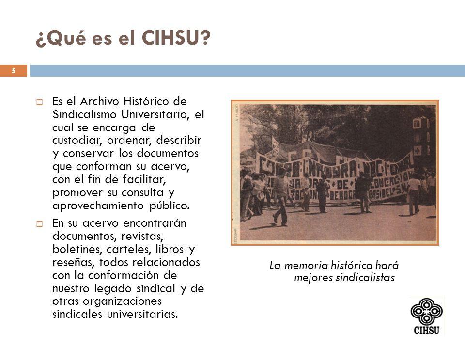¿Qué es el CIHSU? Es el Archivo Histórico de Sindicalismo Universitario, el cual se encarga de custodiar, ordenar, describir y conservar los documento
