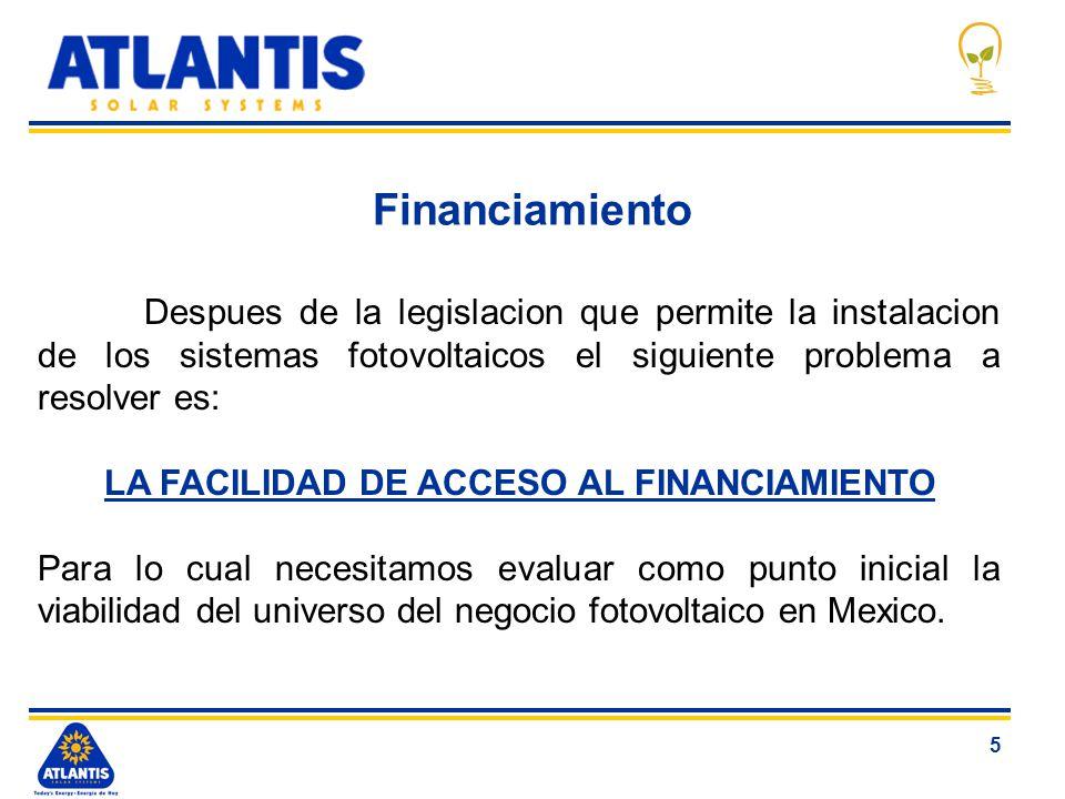 5 Financiamiento Despues de la legislacion que permite la instalacion de los sistemas fotovoltaicos el siguiente problema a resolver es: LA FACILIDAD
