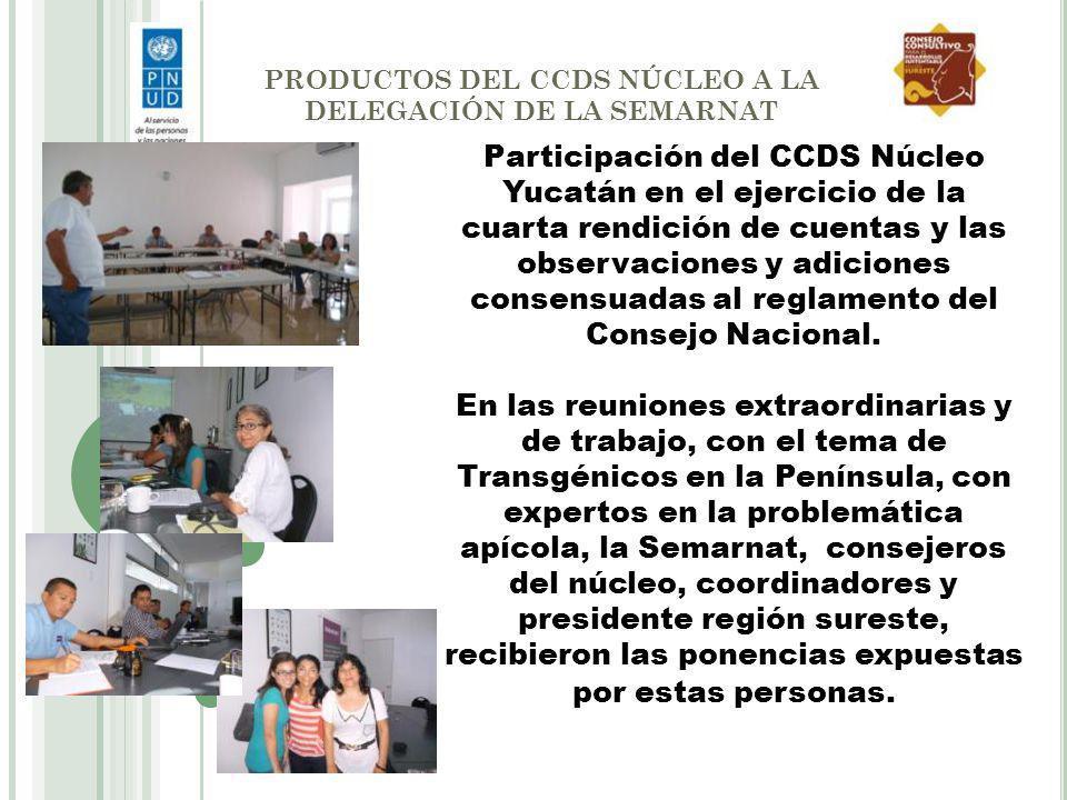 PRODUCTOS DEL CCDS NÚCLEO A LA DELEGACIÓN DE LA SEMARNAT Participación del CCDS Núcleo Yucatán en el ejercicio de la cuarta rendición de cuentas y las