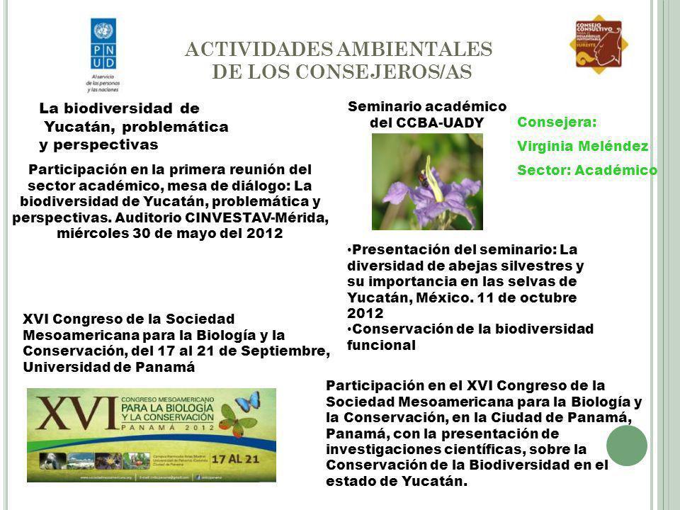ACTIVIDADES AMBIENTALES DE LOS CONSEJEROS/AS La biodiversidad de Yucatán, problemática y perspectivas Participación en la primera reunión del sector a