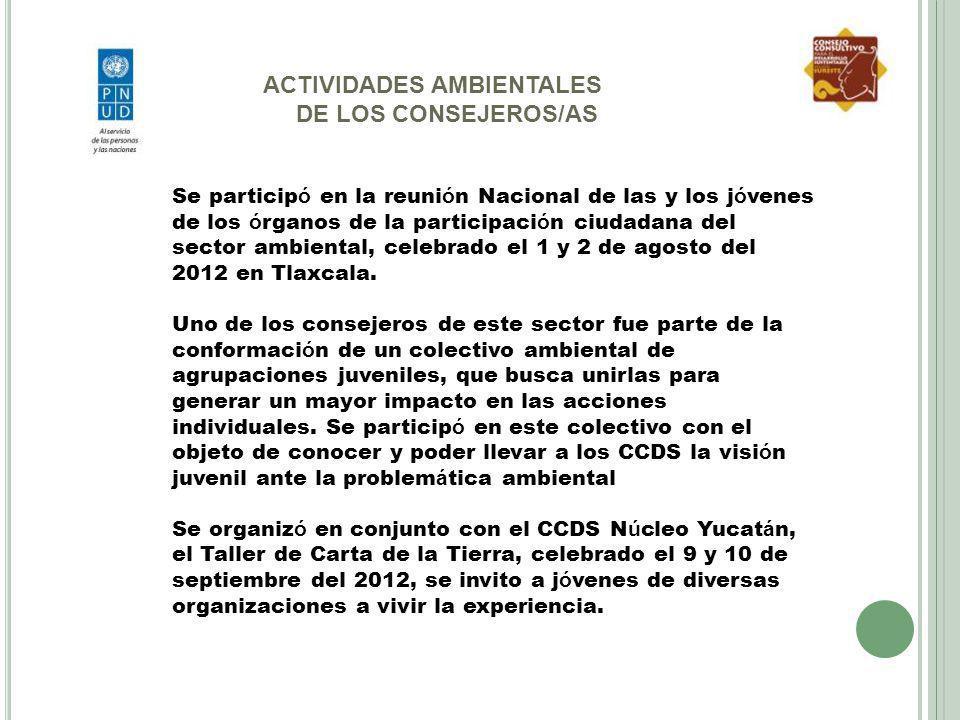ACTIVIDADES AMBIENTALES DE LOS CONSEJEROS/AS Se particip ó en la reuni ó n Nacional de las y los j ó venes de los ó rganos de la participaci ó n ciuda