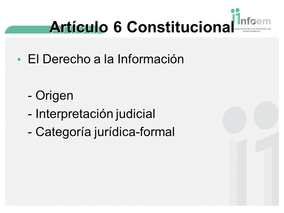 Artículo 6 Constitucional El Derecho a la Información El Derecho a la Información - Origen - Interpretación judicial - Categoría jurídica-formal