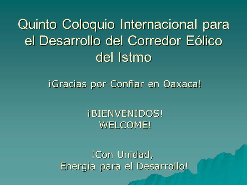 Quinto Coloquio Internacional para el Desarrollo del Corredor Eólico del Istmo ¡BIENVENIDOS!WELCOME.