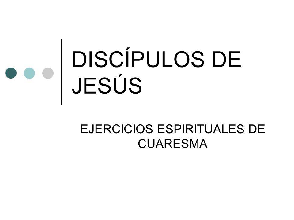 DISCÍPULOS DE JESÚS EJERCICIOS ESPIRITUALES DE CUARESMA