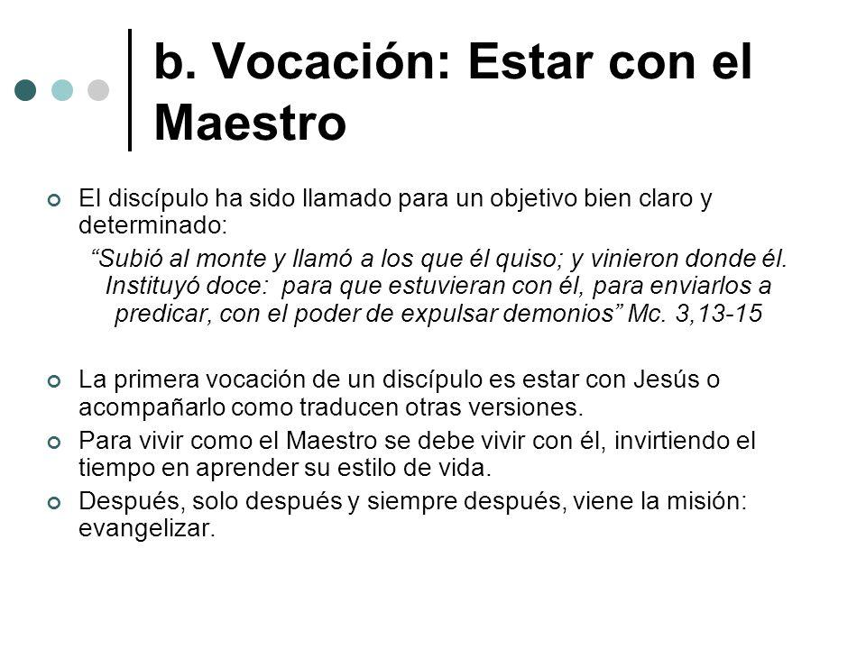 b. Vocación: Estar con el Maestro El discípulo ha sido llamado para un objetivo bien claro y determinado: Subió al monte y llamó a los que él quiso; y