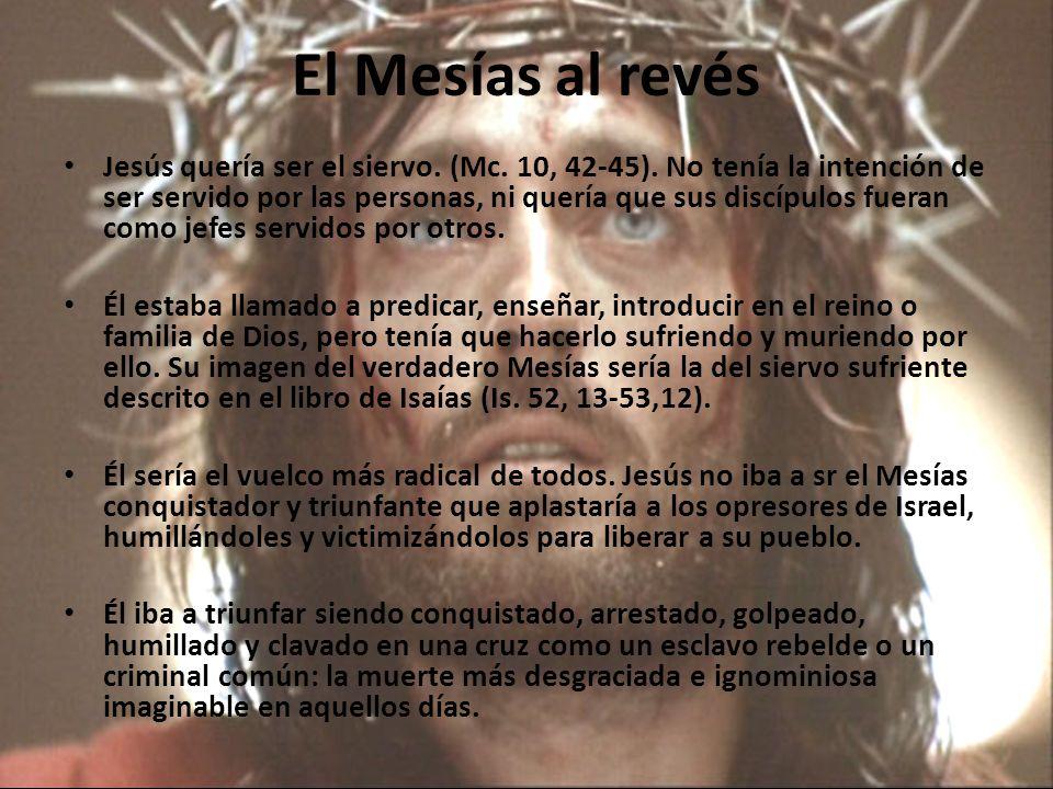 El Mesías al revés Jesús quería ser el siervo.(Mc.