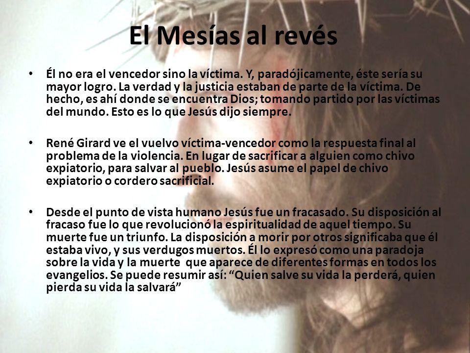 El Mesías al revés Él no era el vencedor sino la víctima.