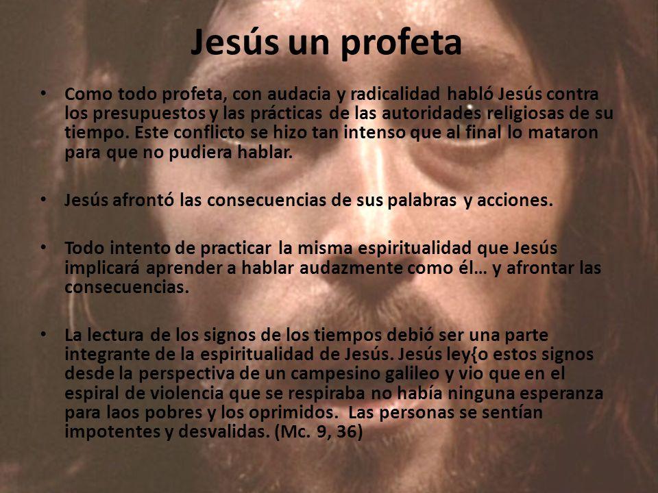 Jesús un profeta Como todo profeta, con audacia y radicalidad habló Jesús contra los presupuestos y las prácticas de las autoridades religiosas de su tiempo.