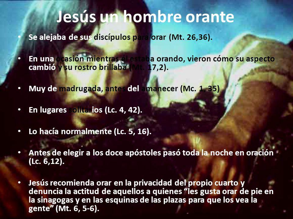 Jesús un hombre orante Se alejaba de sus discípulos para orar (Mt.