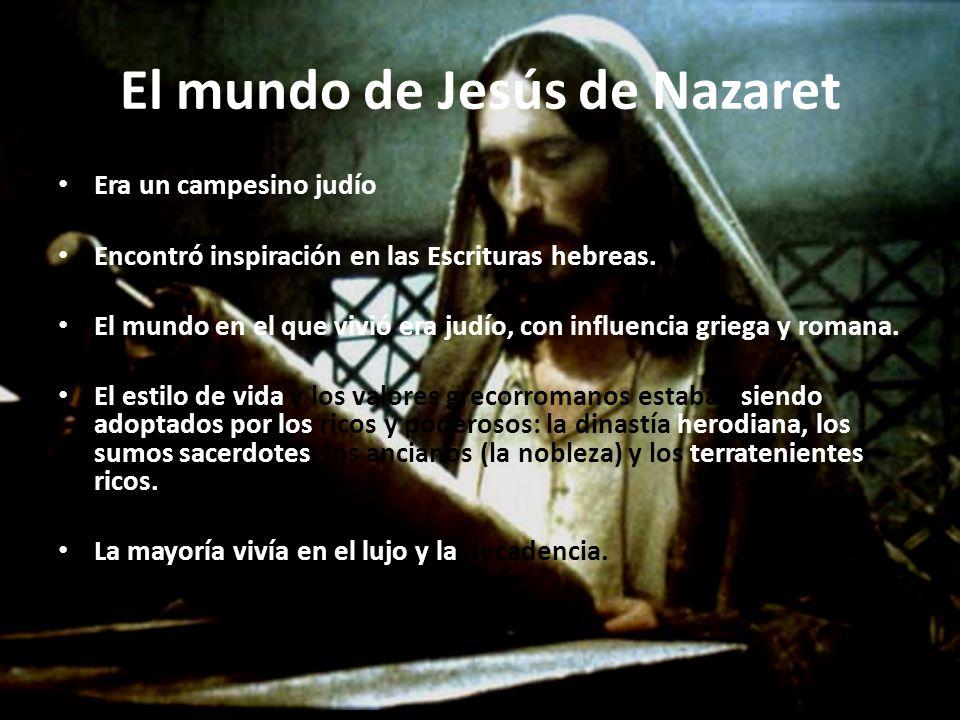 El mundo de Jesús de Nazaret Era un campesino judío Encontró inspiración en las Escrituras hebreas.