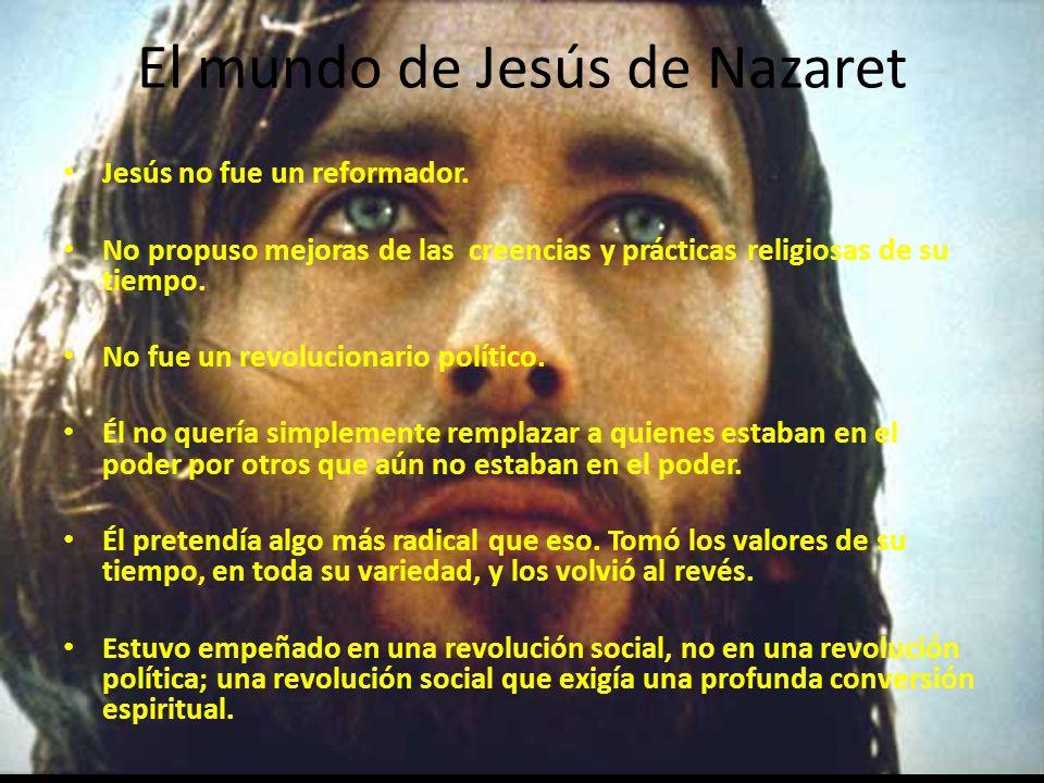 El mundo de Jesús de Nazaret Jesús no fue un reformador.