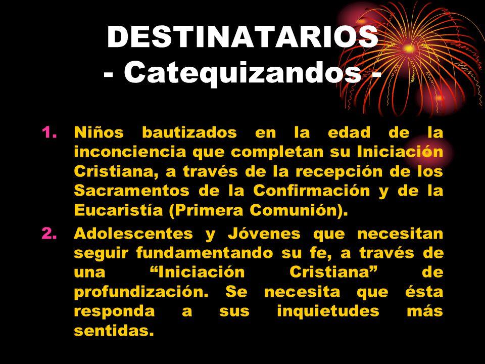 DESTINATARIOS - Catequizandos - 1.Niños bautizados en la edad de la inconciencia que completan su Iniciación Cristiana, a través de la recepción de lo
