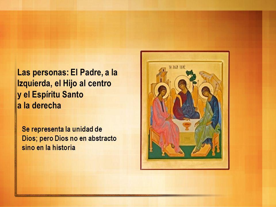 Las personas: El Padre, a la Izquierda, el Hijo al centro y el Espíritu Santo a la derecha Se representa la unidad de Dios; pero Dios no en abstracto