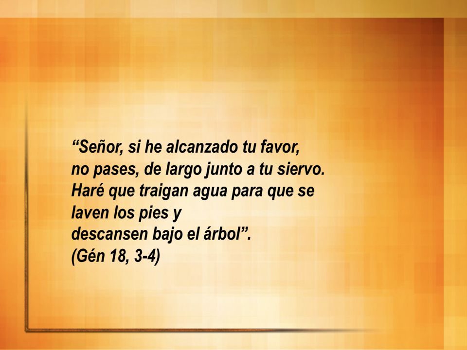 Fijarse que en este texto, Abraham, padre fundador del judaísmo y del Islam, habla en SINGULAR : no pases y después en PLURAL: para que se laven los pies y descansen.