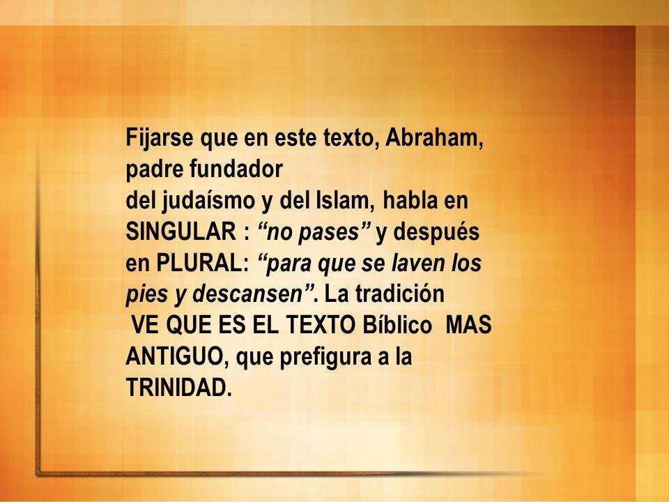 Fijarse que en este texto, Abraham, padre fundador del judaísmo y del Islam, habla en SINGULAR : no pases y después en PLURAL: para que se laven los p