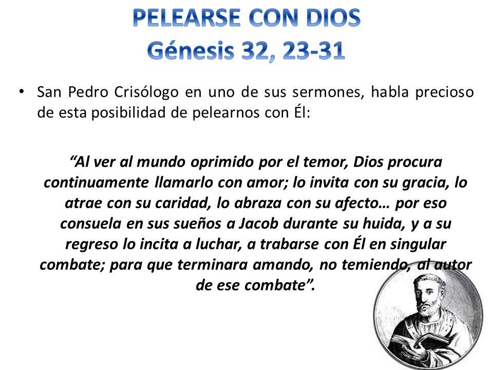 San Pedro Crisólogo en uno de sus sermones, habla precioso de esta posibilidad de pelearnos con Él: Al ver al mundo oprimido por el temor, Dios procur