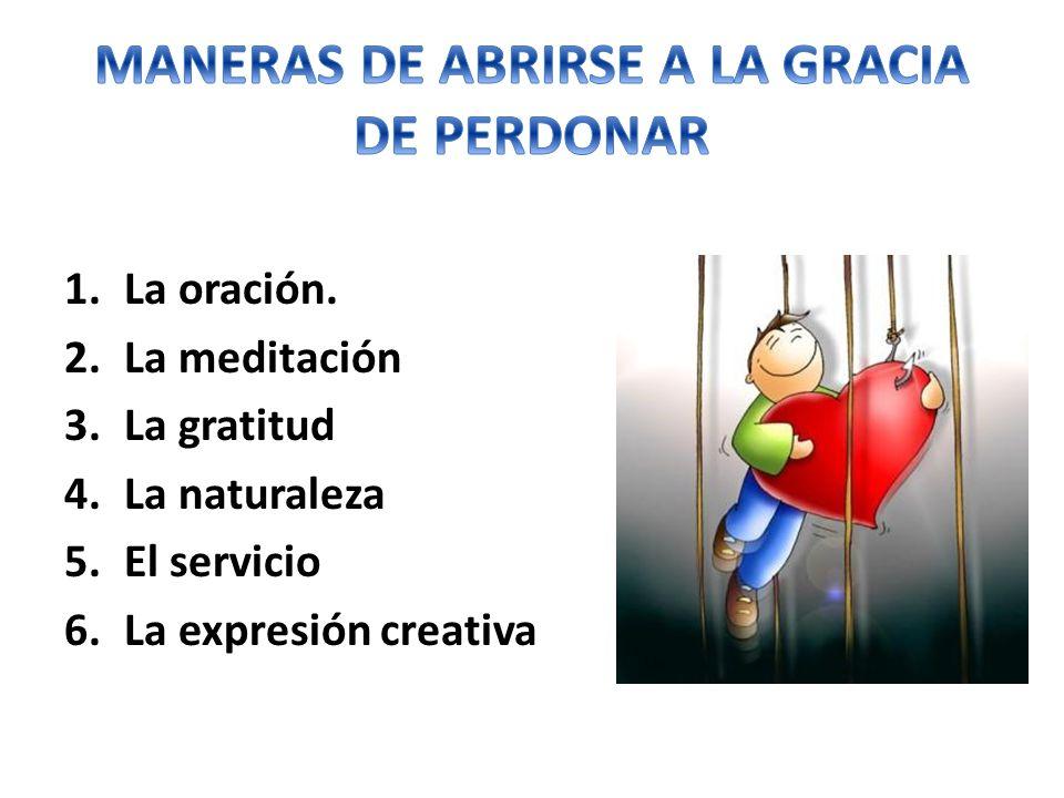 1.La oración. 2.La meditación 3.La gratitud 4.La naturaleza 5.El servicio 6.La expresión creativa