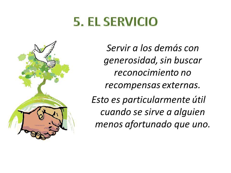 Servir a los demás con generosidad, sin buscar reconocimiento no recompensas externas. Esto es particularmente útil cuando se sirve a alguien menos af