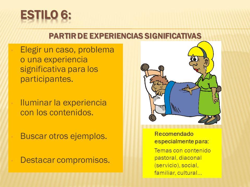 Elegir un caso, problema o una experiencia significativa para los participantes. Iluminar la experiencia con los contenidos. Buscar otros ejemplos. De