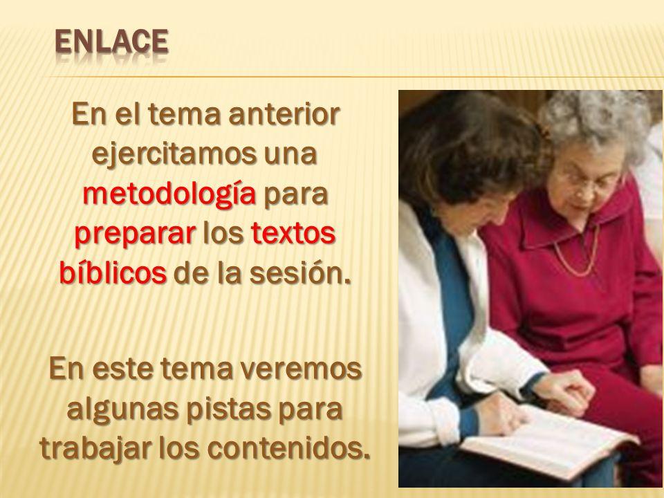 En el tema anterior ejercitamos una metodología para preparar los textos bíblicos de la sesión. En este tema veremos algunas pistas para trabajar los